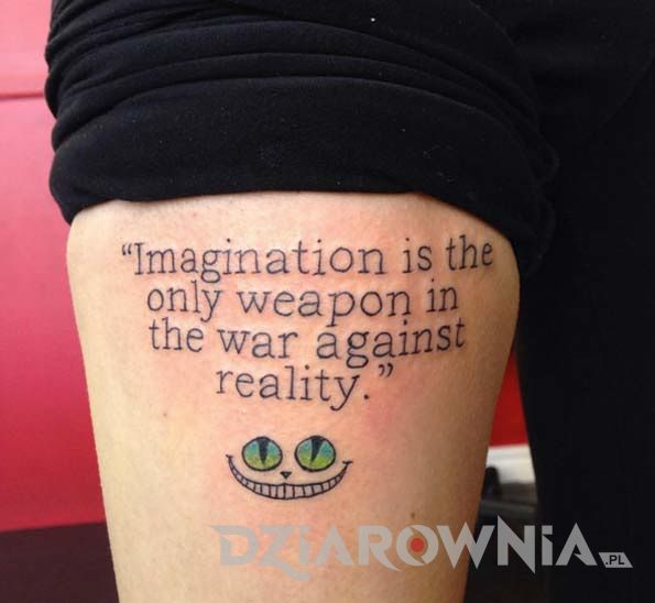 Imagination is the only weapon in the war agains reality <>
